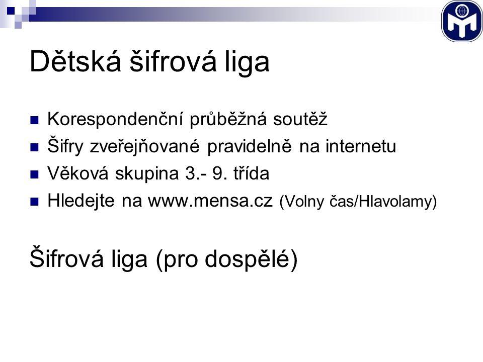 Dětská šifrová liga Korespondenční průběžná soutěž Šifry zveřejňované pravidelně na internetu Věková skupina 3.- 9. třída Hledejte na www.mensa.cz (Vo