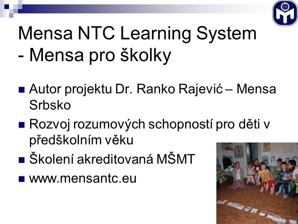 Mensa NTC Learning System - Mensa pro školky Autor projektu Dr. Ranko Rajević – Mensa Srbsko Rozvoj rozumových schopností pro děti v předškolním věku