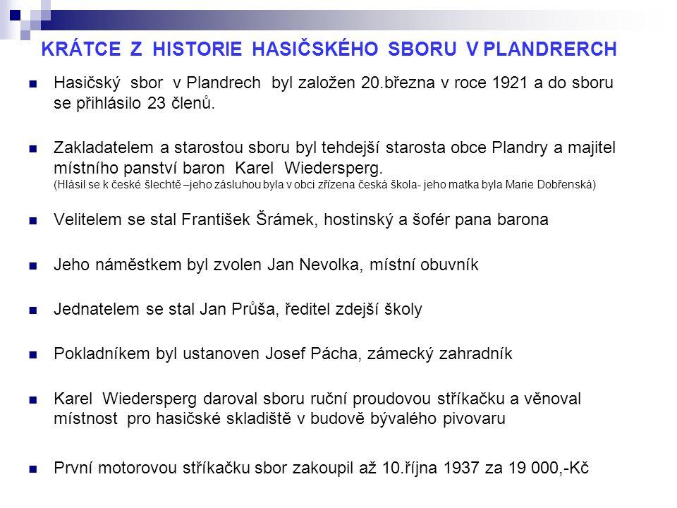 KRÁTCE Z HISTORIE HASIČSKÉHO SBORU V PLANDRERCH Hasičský sbor v Plandrech byl založen 20.března v roce 1921 a do sboru se přihlásilo 23 členů.