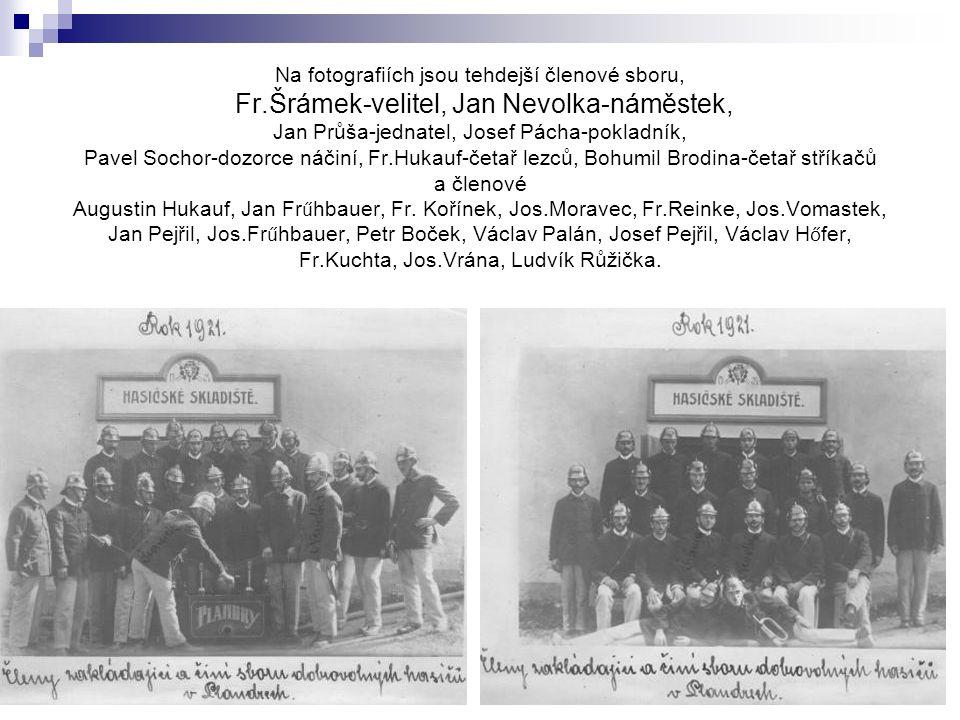 Na fotografiích jsou tehdejší členové sboru, Fr.Šrámek-velitel, Jan Nevolka-náměstek, Jan Průša-jednatel, Josef Pácha-pokladník, Pavel Sochor-dozorce náčiní, Fr.Hukauf-četař lezců, Bohumil Brodina-četař stříkačů a členové Augustin Hukauf, Jan Fr ű hbauer, Fr.