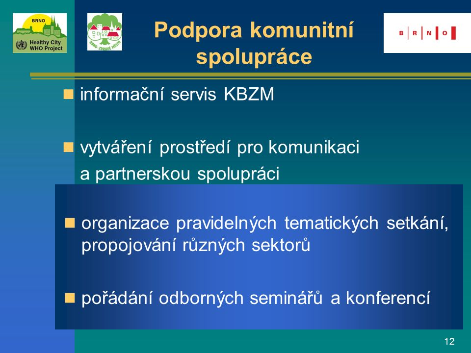 12 organizace pravidelných tematických setkání, propojování různých sektorů pořádání odborných seminářů a konferencí informační servis KBZM vytváření