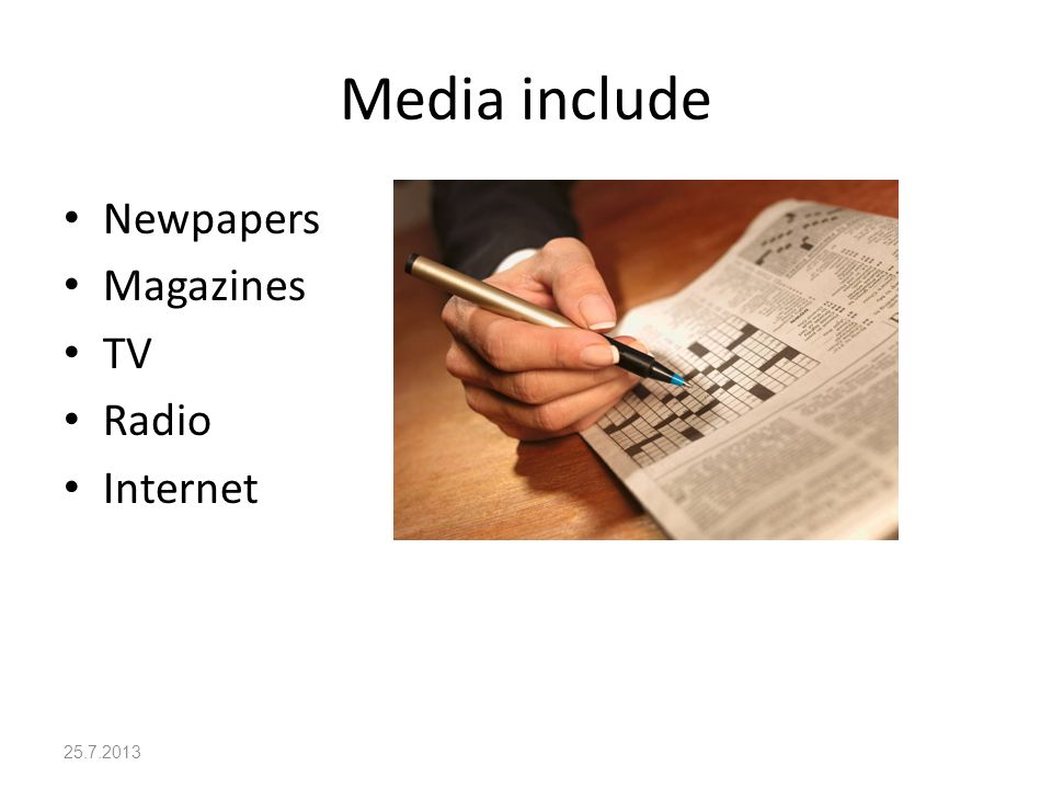 Media include Newpapers Magazines TV Radio Internet 25.7.2013