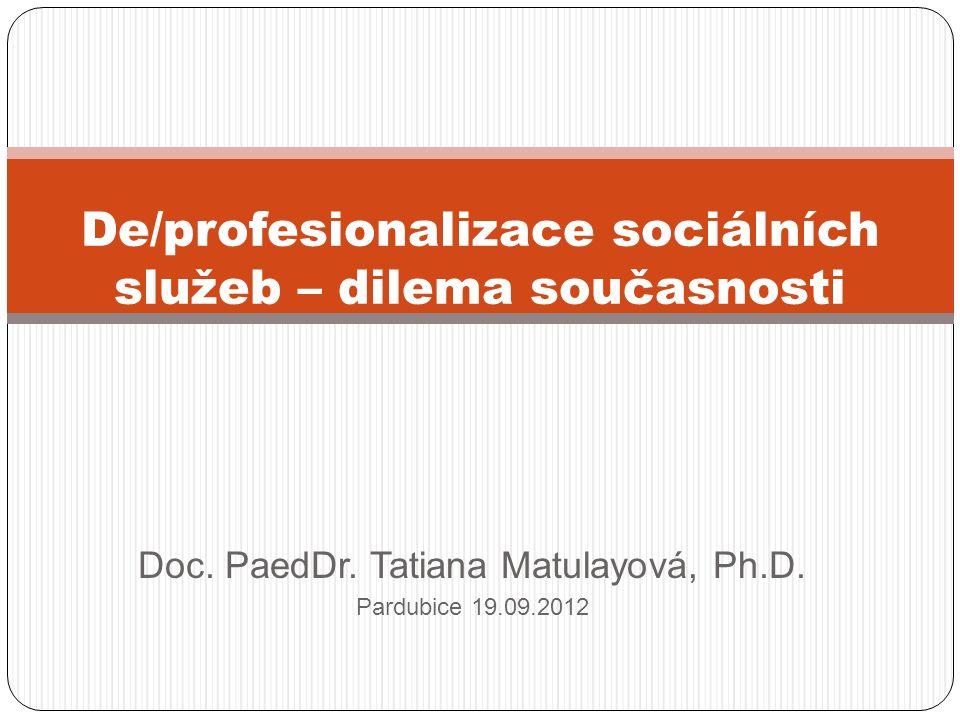 Struktura prezentace: Kontext deprofesionalizace Neprofesionálové v sociálních službách Profesionalizace dobrovolnictví jako trend Profese a profesionalita Role sociálního pracovníka