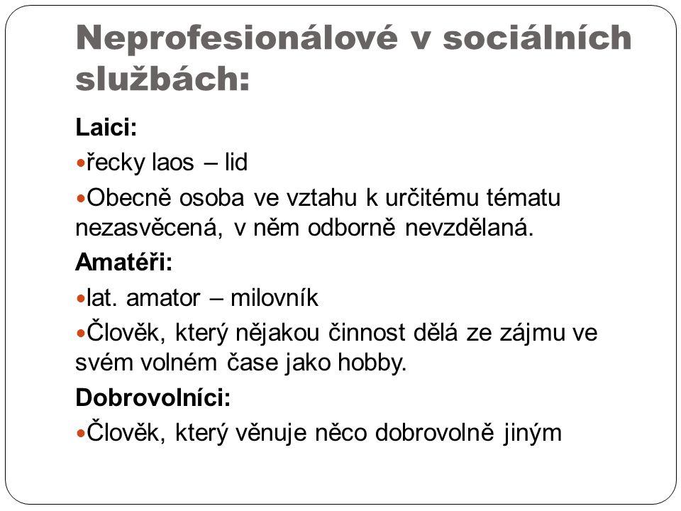 Neprofesionálové v sociálních službách: Laici: řecky laos – lid Obecně osoba ve vztahu k určitému tématu nezasvěcená, v něm odborně nevzdělaná.