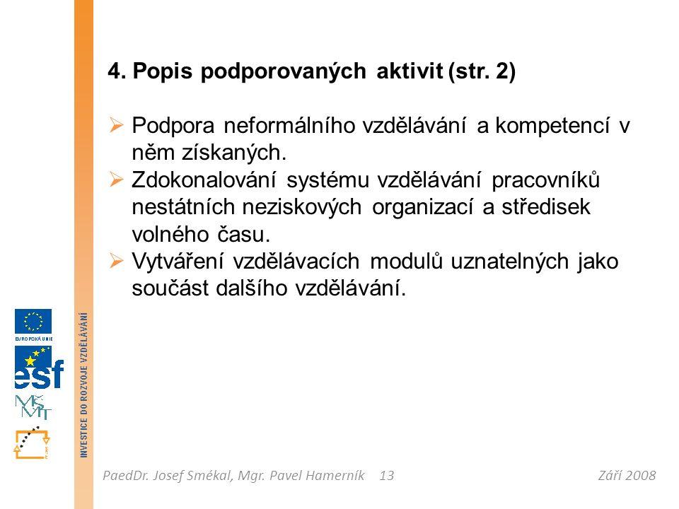 Září 2008PaedDr. Josef Smékal, Mgr. Pavel Hamerník INVESTICE DO ROZVOJE VZDĚLÁVÁNÍ 13 4. Popis podporovaných aktivit (str. 2)  Podpora neformálního v
