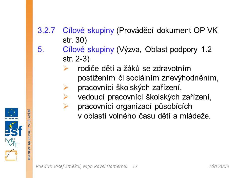 Září 2008PaedDr. Josef Smékal, Mgr. Pavel Hamerník INVESTICE DO ROZVOJE VZDĚLÁVÁNÍ 17 3.2.7 Cílové skupiny (Prováděcí dokument OP VK str. 30) 5. Cílov