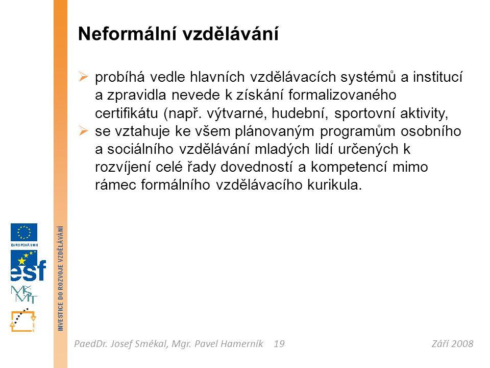 Září 2008PaedDr. Josef Smékal, Mgr. Pavel Hamerník INVESTICE DO ROZVOJE VZDĚLÁVÁNÍ 19 Neformální vzdělávání  probíhá vedle hlavních vzdělávacích syst