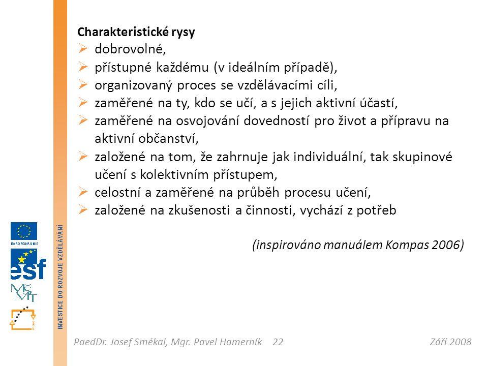 Září 2008PaedDr. Josef Smékal, Mgr. Pavel Hamerník INVESTICE DO ROZVOJE VZDĚLÁVÁNÍ 22 Charakteristické rysy  dobrovolné,  přístupné každému (v ideál