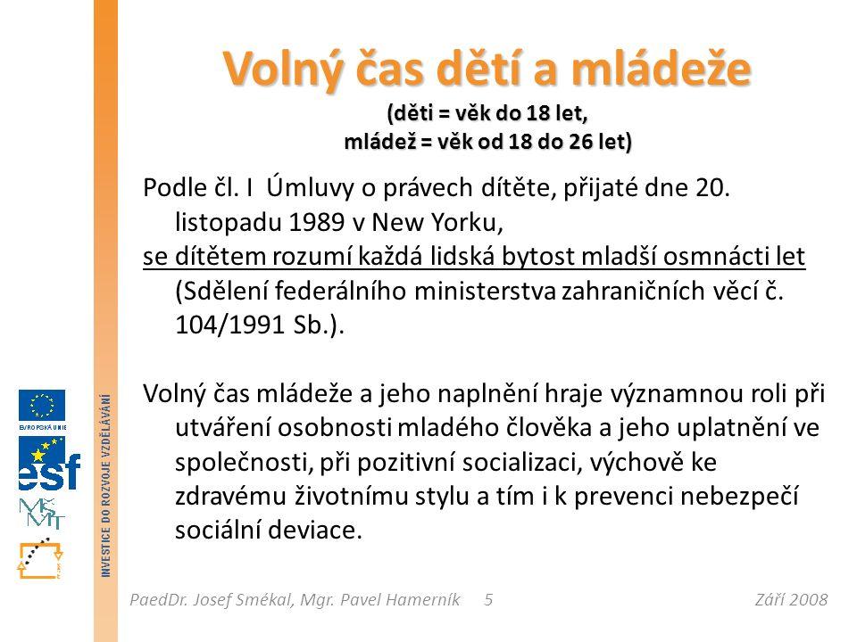 Září 2008PaedDr. Josef Smékal, Mgr. Pavel Hamerník INVESTICE DO ROZVOJE VZDĚLÁVÁNÍ 5 Volný čas dětí a mládeže (děti = věk do 18 let, mládež = věk od 1