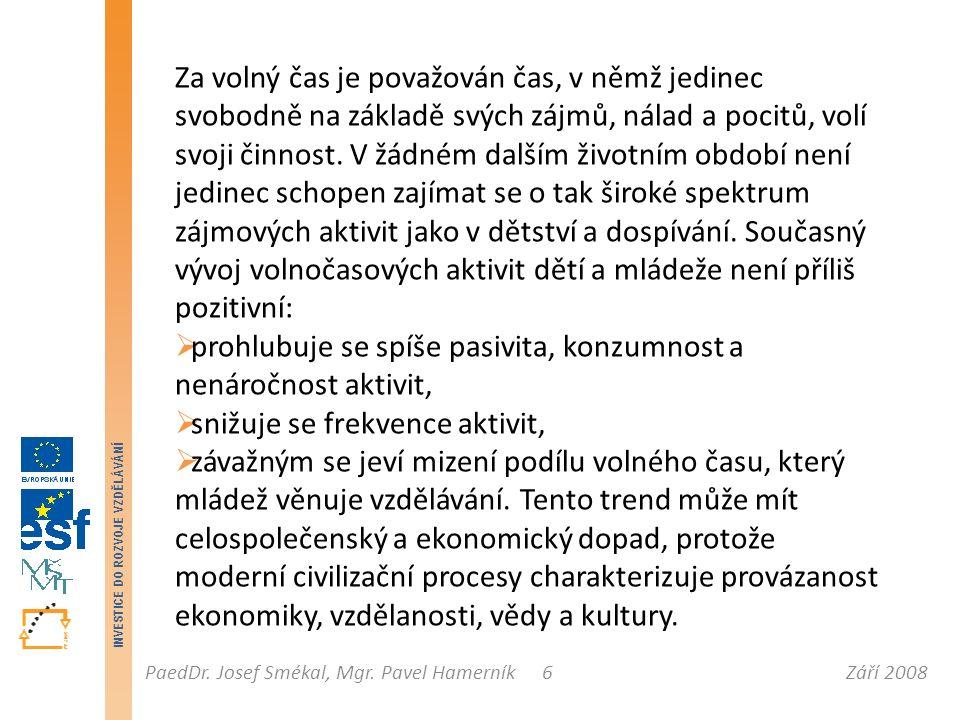 Září 2008PaedDr. Josef Smékal, Mgr. Pavel Hamerník INVESTICE DO ROZVOJE VZDĚLÁVÁNÍ 6 Za volný čas je považován čas, v němž jedinec svobodně na základě