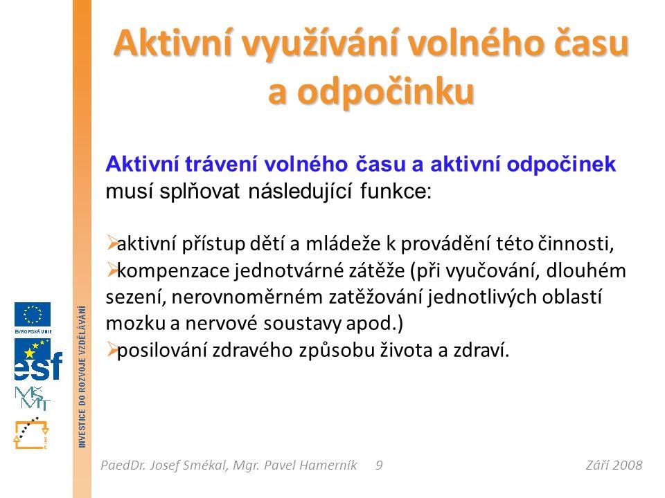 Září 2008PaedDr. Josef Smékal, Mgr. Pavel Hamerník INVESTICE DO ROZVOJE VZDĚLÁVÁNÍ 9 Aktivní využívání volného času a odpočinku Aktivní trávení volnéh