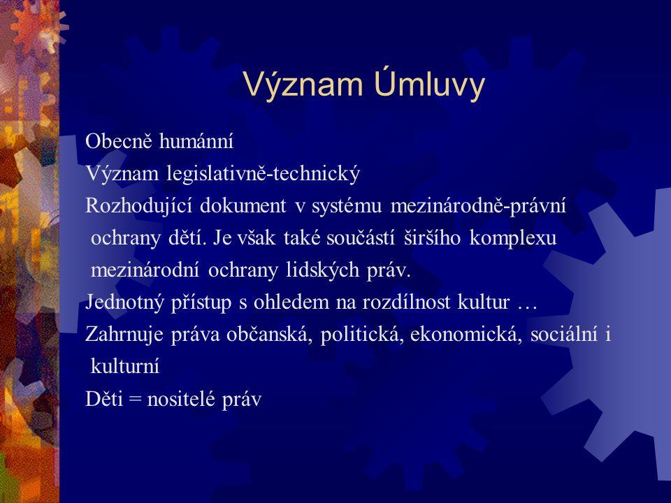 Význam Úmluvy Obecně humánní Význam legislativně-technický Rozhodující dokument v systému mezinárodně-právní ochrany dětí.