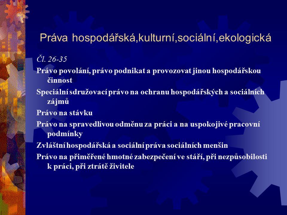 Práva hospodářská,kulturní,sociální,ekologická Právo na ochranu zdraví Práva rodičů a dětí + zvláštní ochrana rodinně právních vztahů Právo na vzdělání Kulturní práva Právo na příznivé životní prostředí