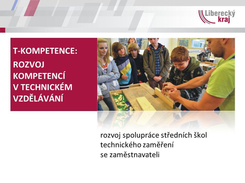 T-KOMPETENCE: ROZVOJ KOMPETENCÍ V TECHNICKÉM VZDĚLÁVÁNÍ rozvoj spolupráce středních škol technického zaměření se zaměstnavateli