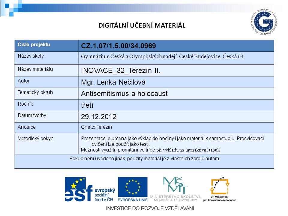 Číslo projektu CZ.1.07/1.5.00/34.0969 Název školy Gymnázium Česká a Olympijských nadějí, České Budějovice, Česká 64 Název materiálu INOVACE_32_Terezín II.
