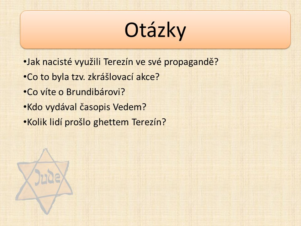 Otázky Jak nacisté využili Terezín ve své propagandě.