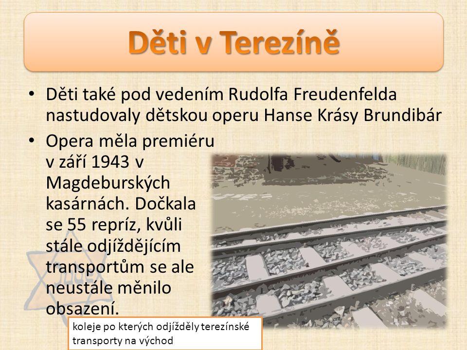 Děti také pod vedením Rudolfa Freudenfelda nastudovaly dětskou operu Hanse Krásy Brundibár Opera měla premiéru v září 1943 v Magdeburských kasárnách.