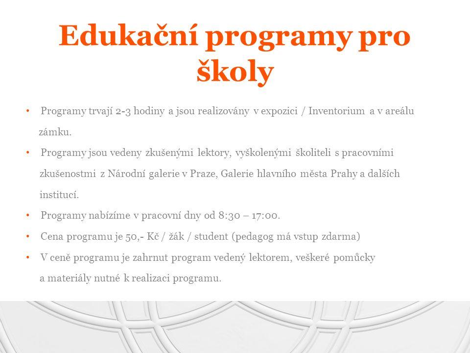 Edukační programy pro školy Programy trvají 2-3 hodiny a jsou realizovány v expozici / Inventorium a v areálu zámku. Programy jsou vedeny zkušenými le