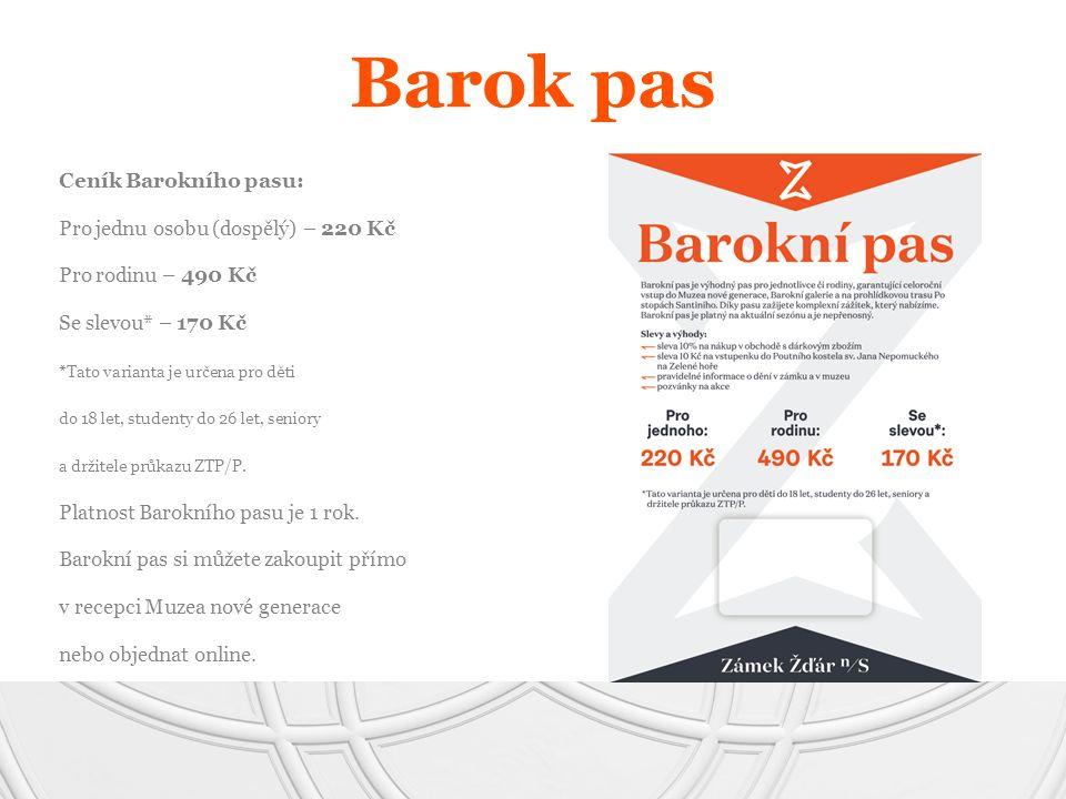 Ceník Barokního pasu: Pro jednu osobu (dospělý) – 220 Kč Pro rodinu – 490 Kč Se slevou* – 170 Kč *Tato varianta je určena pro děti do 18 let, studenty