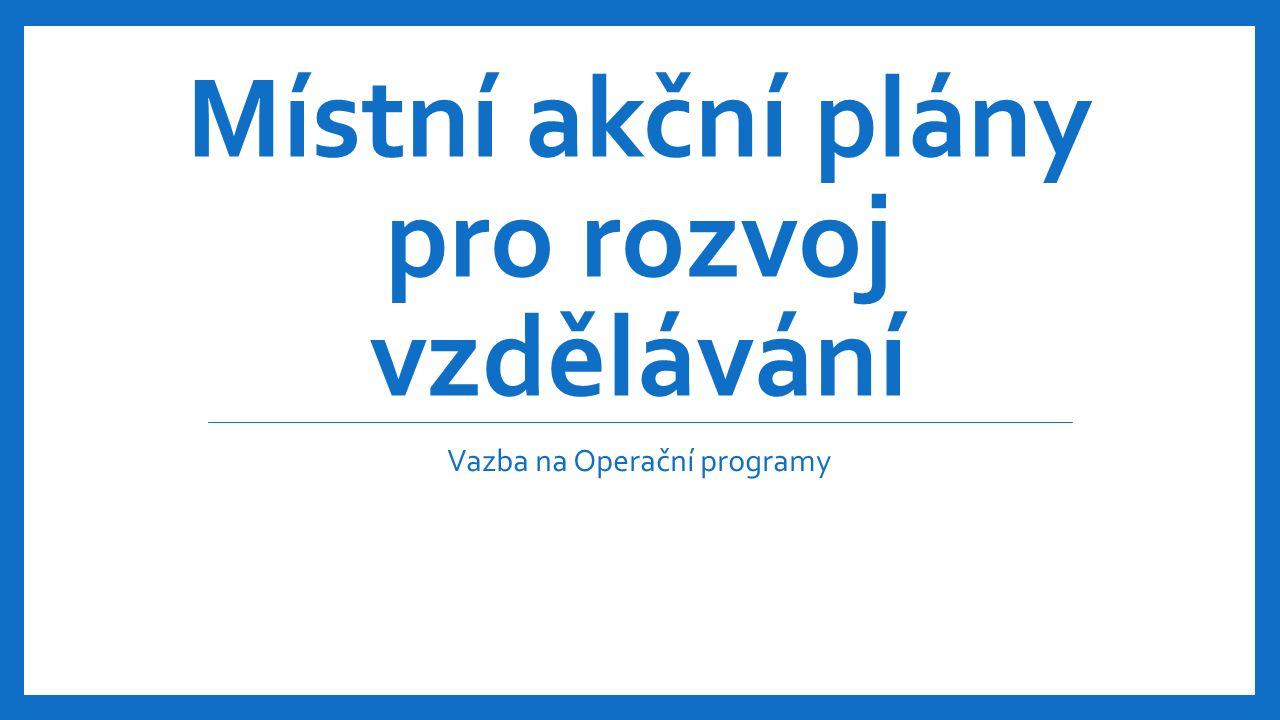 Místní akční plány pro rozvoj vzdělávání Vazba na Operační programy