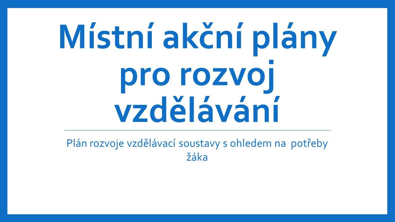 Místní akční plány pro rozvoj vzdělávání Plán rozvoje vzdělávací soustavy s ohledem na potřeby žáka