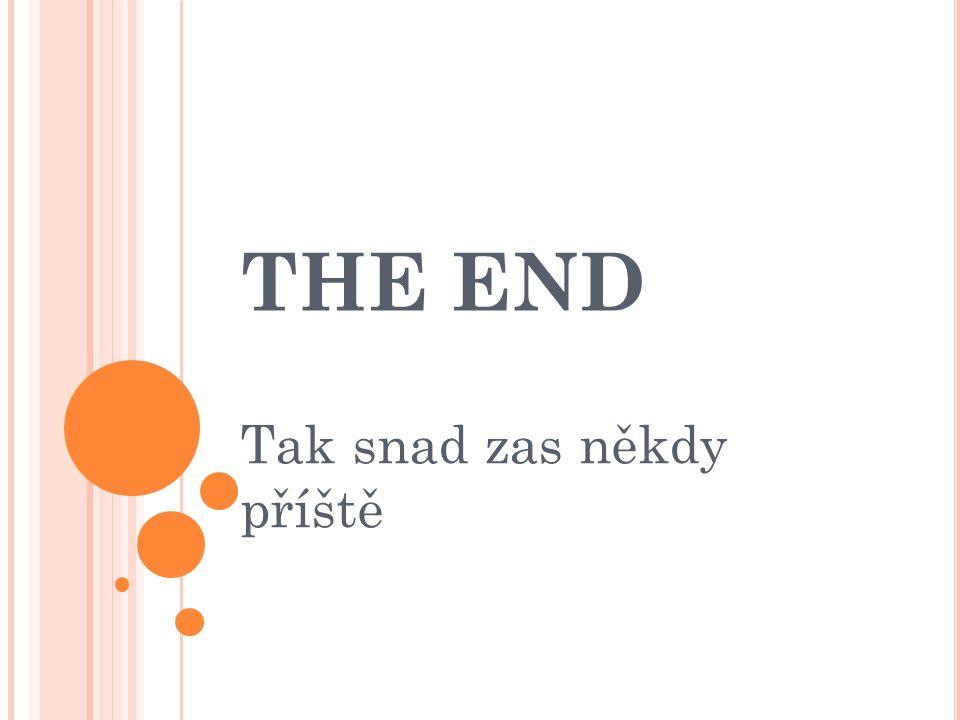 THE END Tak snad zas někdy příště