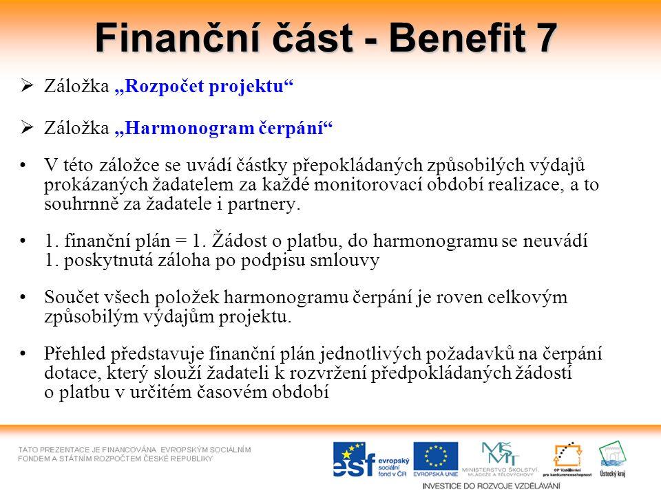 """Finanční část - Benefit 7  Záložka """"Rozpočet projektu  Záložka """"Harmonogram čerpání V této záložce se uvádí částky přepokládaných způsobilých výdajů prokázaných žadatelem za každé monitorovací období realizace, a to souhrnně za žadatele i partnery."""