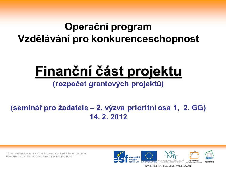 Finanční část projektu Operační program Vzdělávání pro konkurenceschopnost Finanční část projektu (rozpočet grantových projektů) (seminář pro žadatele – 2.