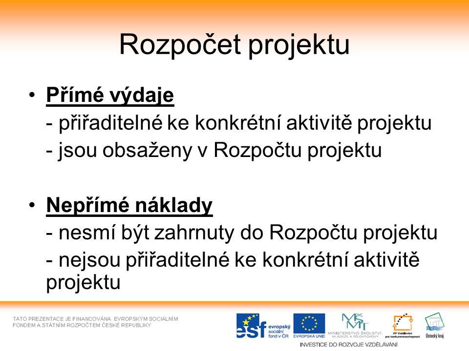 Rozpočet projektu Přímé výdaje - přiřaditelné ke konkrétní aktivitě projektu - jsou obsaženy v Rozpočtu projektu Nepřímé náklady - nesmí být zahrnuty do Rozpočtu projektu - nejsou přiřaditelné ke konkrétní aktivitě projektu
