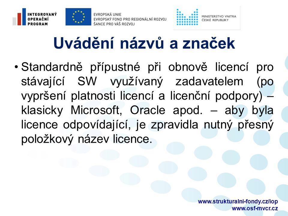 Uvádění názvů a značek Standardně přípustné při obnově licencí pro stávající SW využívaný zadavatelem (po vypršení platnosti licencí a licenční podpory) – klasicky Microsoft, Oracle apod.