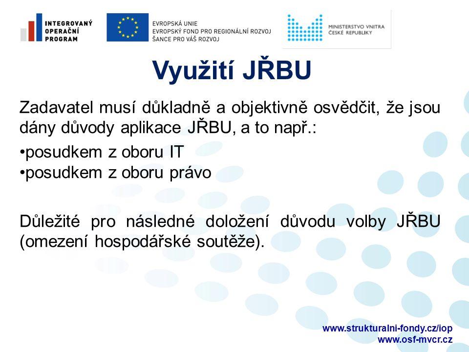 Zadavatel musí důkladně a objektivně osvědčit, že jsou dány důvody aplikace JŘBU, a to např.: posudkem z oboru IT posudkem z oboru právo Důležité pro následné doložení důvodu volby JŘBU (omezení hospodářské soutěže).
