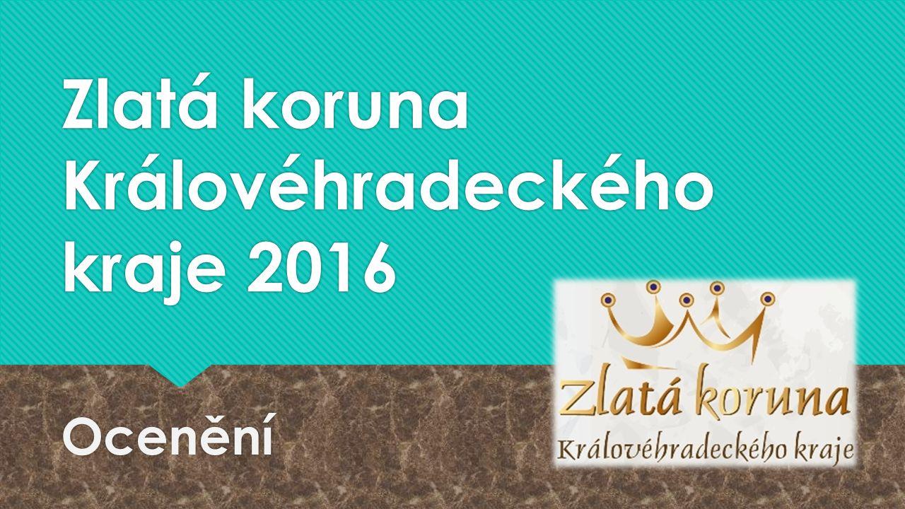 Zlatá koruna Královéhradeckého kraje 2016 Ocenění