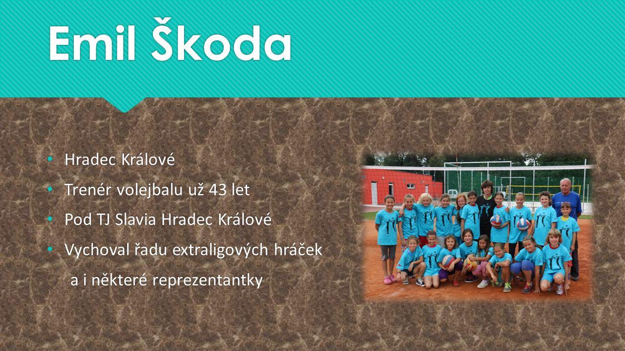 Emil Škoda Hradec Králové Trenér volejbalu už 43 let Pod TJ Slavia Hradec Králové Vychoval řadu extraligových hráček a i některé reprezentantky Hradec