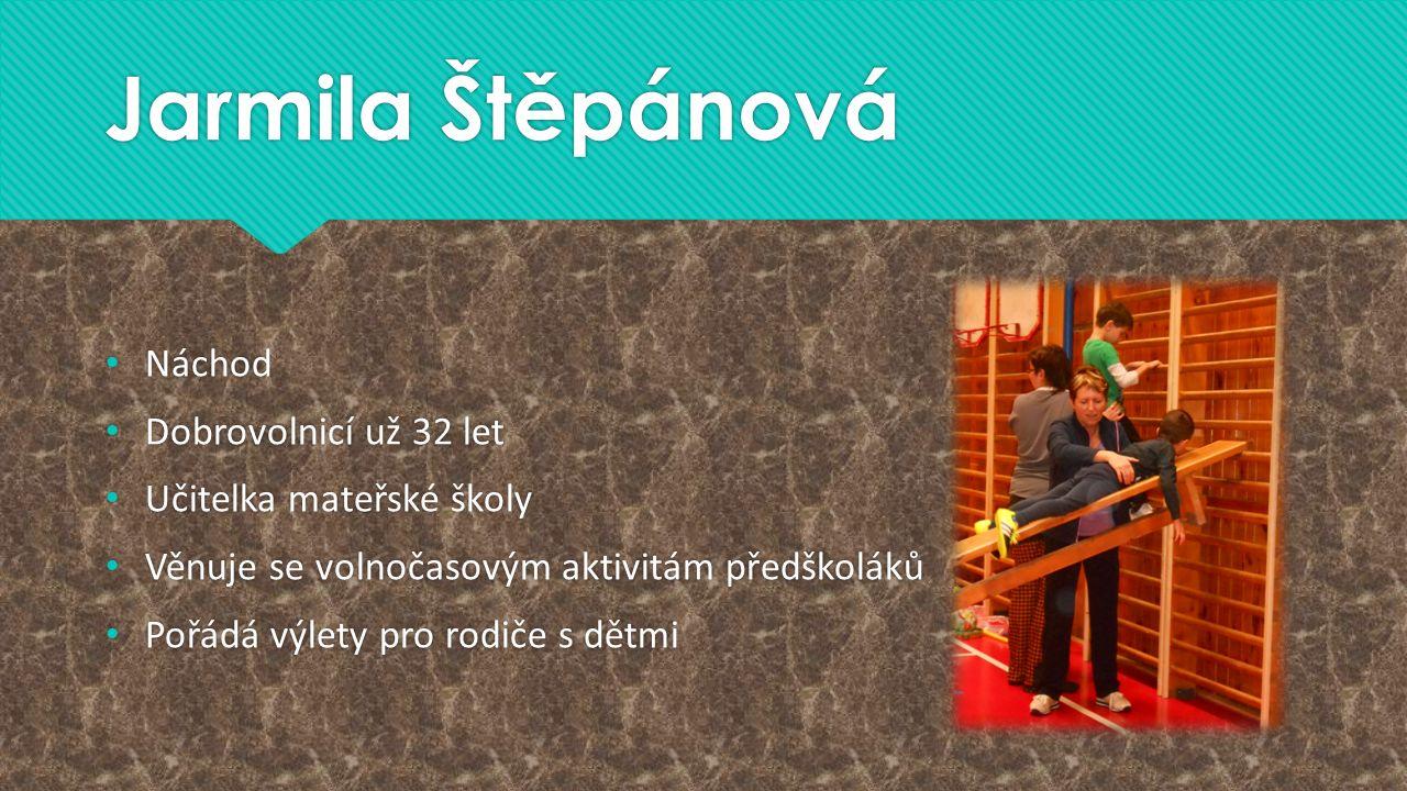 Jarmila Štěpánová Náchod Dobrovolnicí už 32 let Učitelka mateřské školy Věnuje se volnočasovým aktivitám předškoláků Pořádá výlety pro rodiče s dětmi Náchod Dobrovolnicí už 32 let Učitelka mateřské školy Věnuje se volnočasovým aktivitám předškoláků Pořádá výlety pro rodiče s dětmi