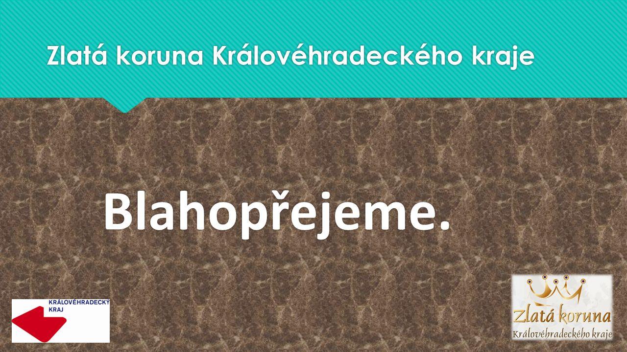 Zlatá koruna Královéhradeckého kraje Blahopřejeme.