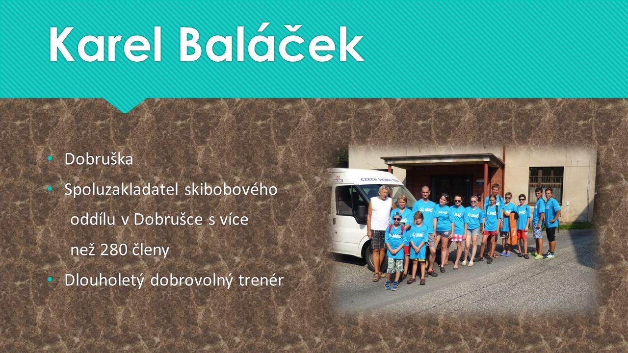 Karel Baláček Dobruška Spoluzakladatel skibobového oddílu v Dobrušce s více než 280 členy Dlouholetý dobrovolný trenér Dobruška Spoluzakladatel skibob