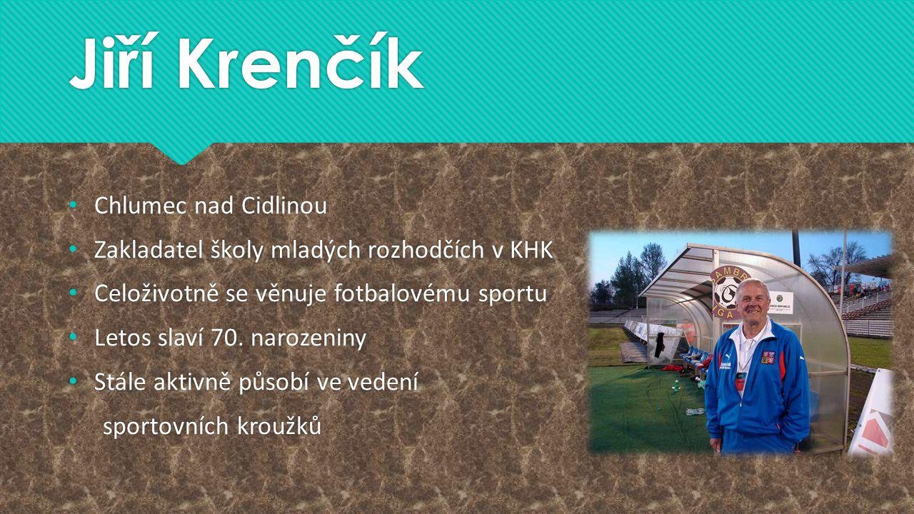 Jiří Krenčík Chlumec nad Cidlinou Zakladatel školy mladých rozhodčích v KHK Celoživotně se věnuje fotbalovému sportu Letos slaví 70. narozeniny Stále