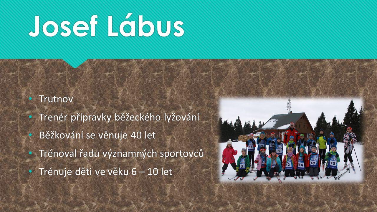 Josef Lábus Trutnov Trenér přípravky běžeckého lyžování Běžkování se věnuje 40 let Trénoval řadu významných sportovců Trénuje děti ve věku 6 – 10 let