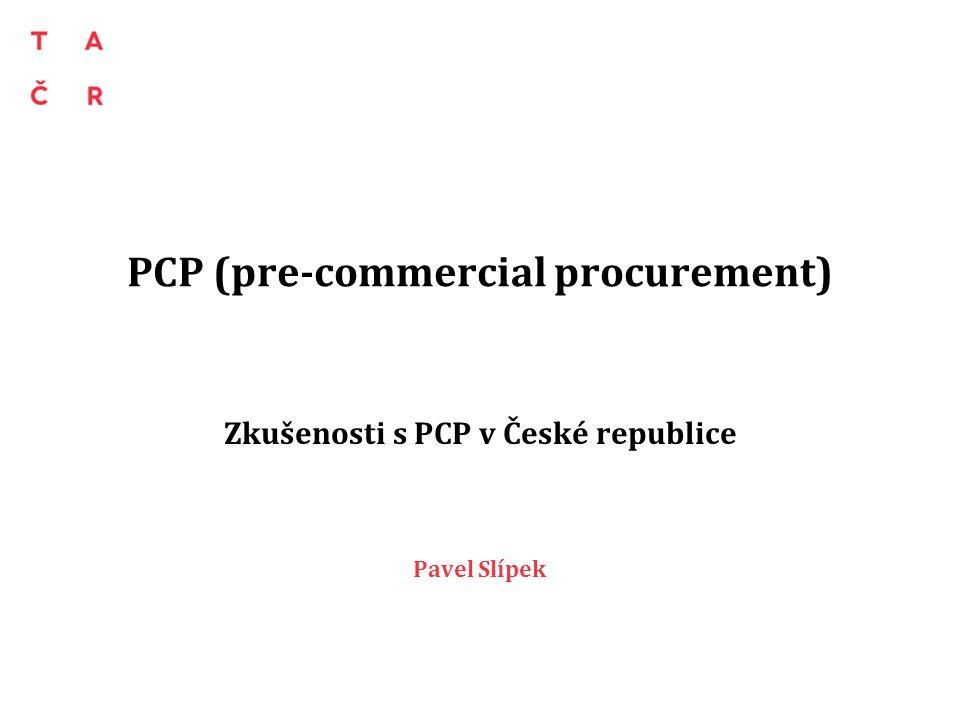 PCP (pre-commercial procurement) Zkušenosti s PCP v České republice Pavel Slípek