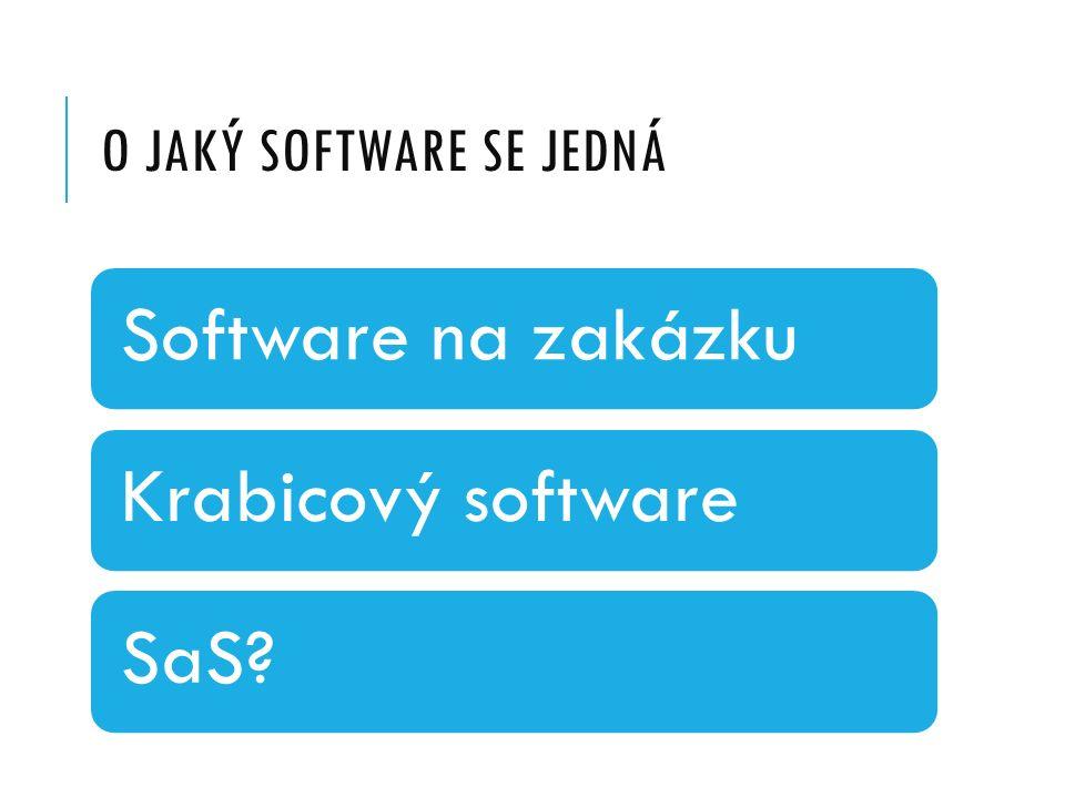 O JAKÝ SOFTWARE SE JEDNÁ Software na zakázkuKrabicový softwareSaS?