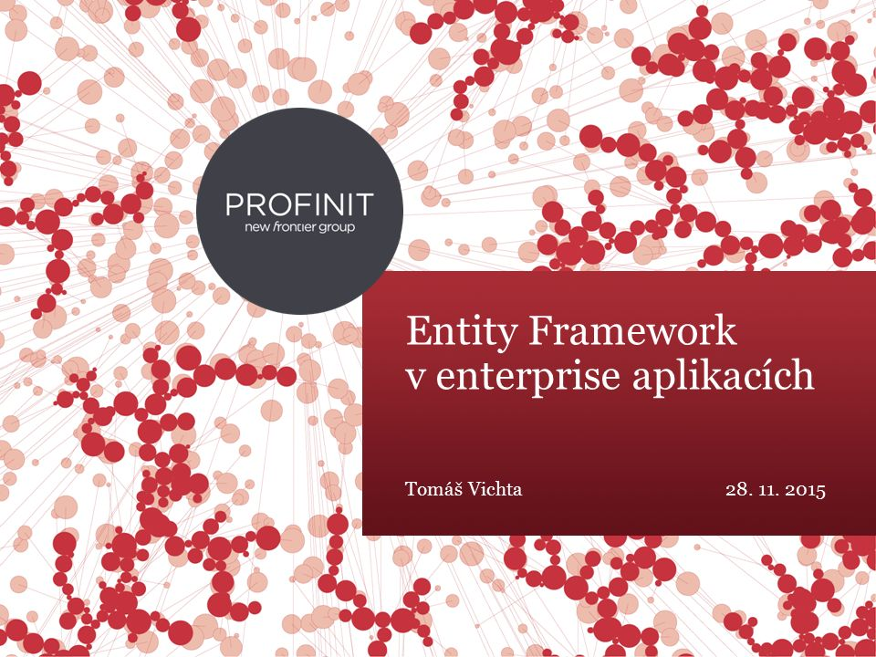 © 2015 Profinit. All rights reserved. Entity Framework v enterprise aplikacích Tomáš Vichta28.