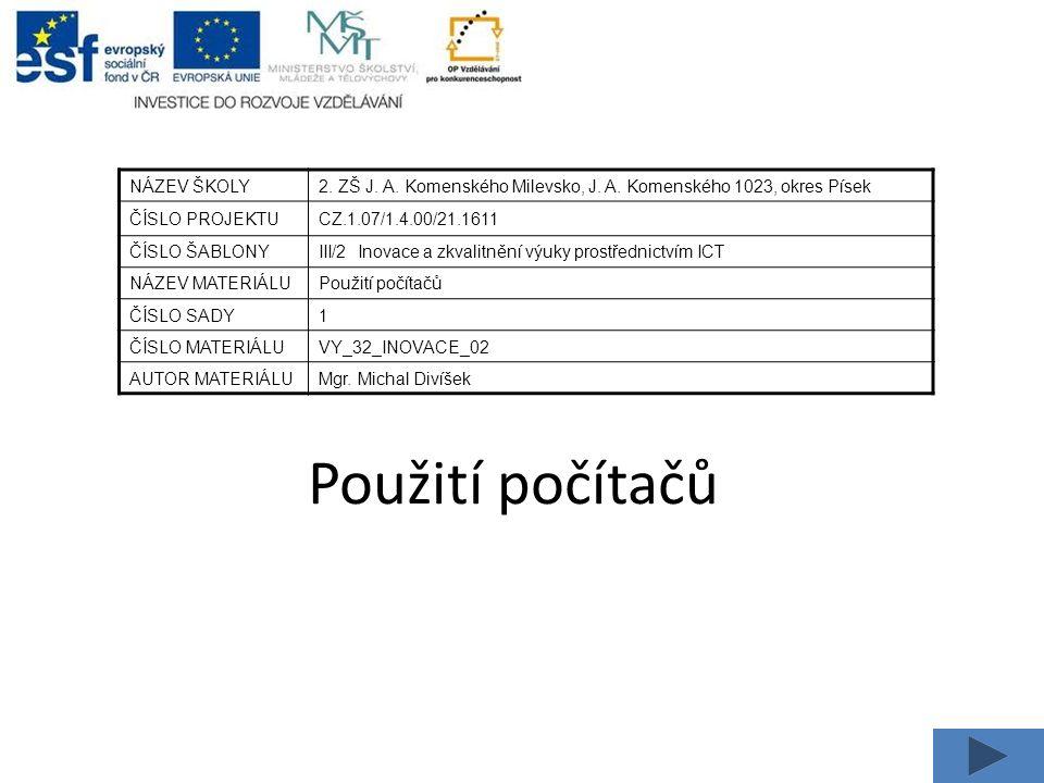 Použití počítačů NÁZEV ŠKOLY2. ZŠ J. A. Komenského Milevsko, J.