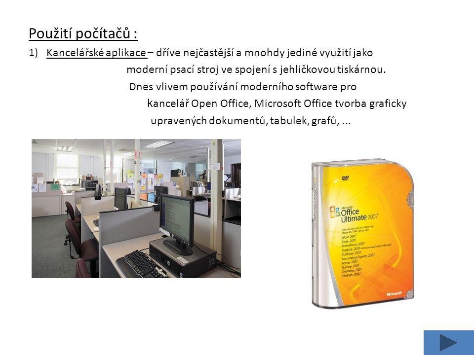 Použití počítačů : 1)Kancelářské aplikace – dříve nejčastější a mnohdy jediné využití jako moderní psací stroj ve spojení s jehličkovou tiskárnou.