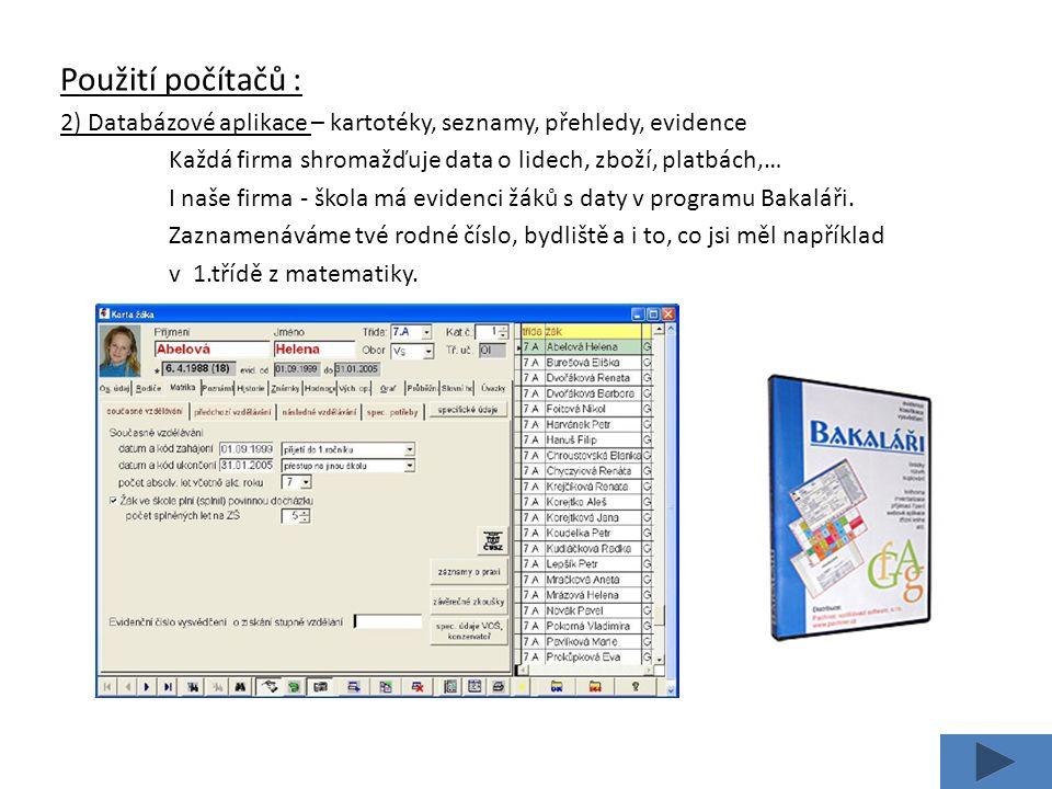 Použití počítačů : 3) Komunikace – rozvoj Internetu umožnil dříve nemyslitelné funkce – posílání dat, textových informací, hlasová komunikace, vyhledávání dat, využití e-mailové služby a další