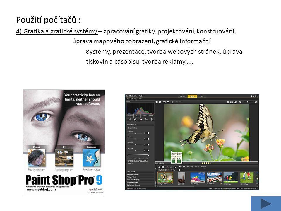 Použití počítačů : 4) Grafika a grafické systémy – zpracování grafiky, projektování, konstruování, úprava mapového zobrazení, grafické informační s ystémy, prezentace, tvorba webových stránek, úprava tiskovin a časopisů, tvorba reklamy,….
