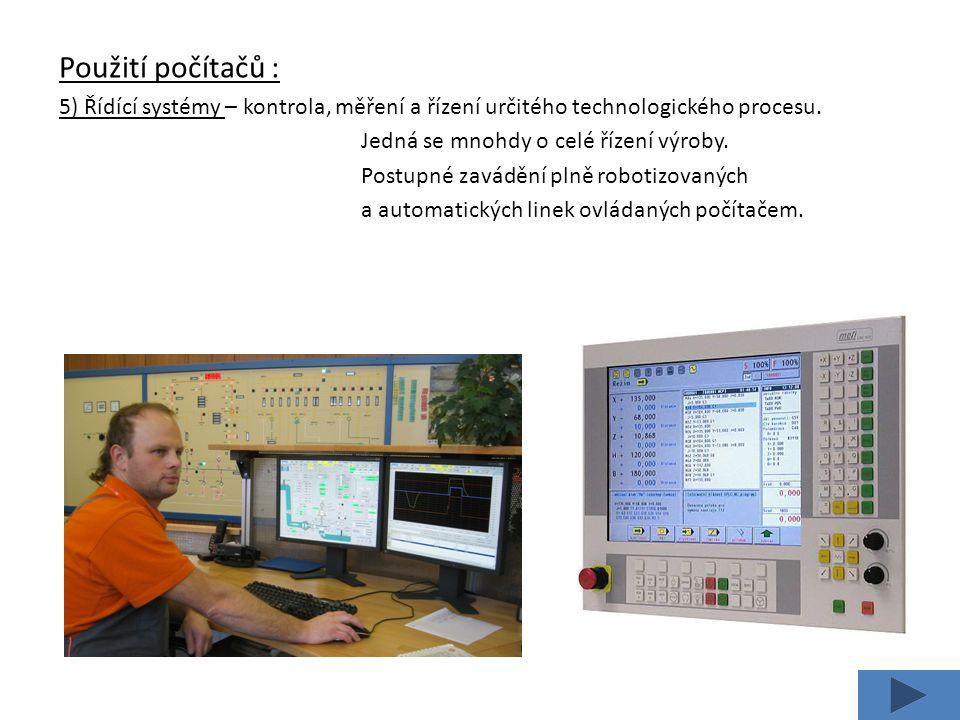 Použití počítačů : 6) Výzkum a vývoj – složité výpočty, simulace děje, modelování různých vědeckých experimentů provádějí dnes vědci pomocí počítače.