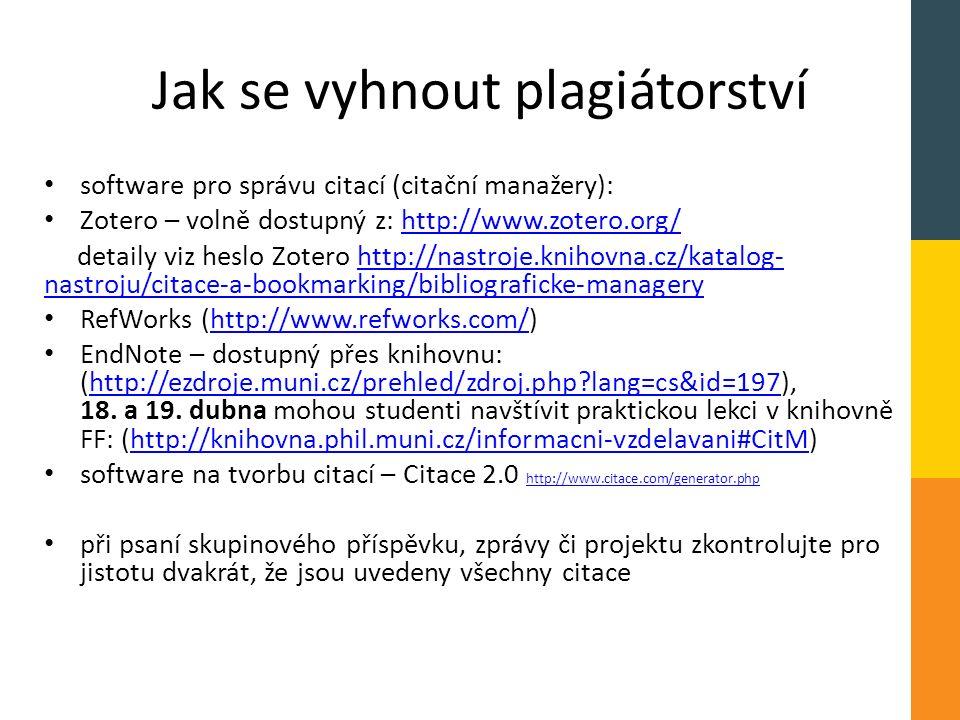 Jak se vyhnout plagiátorství software pro správu citací (citační manažery): Zotero – volně dostupný z: http://www.zotero.org/http://www.zotero.org/ de