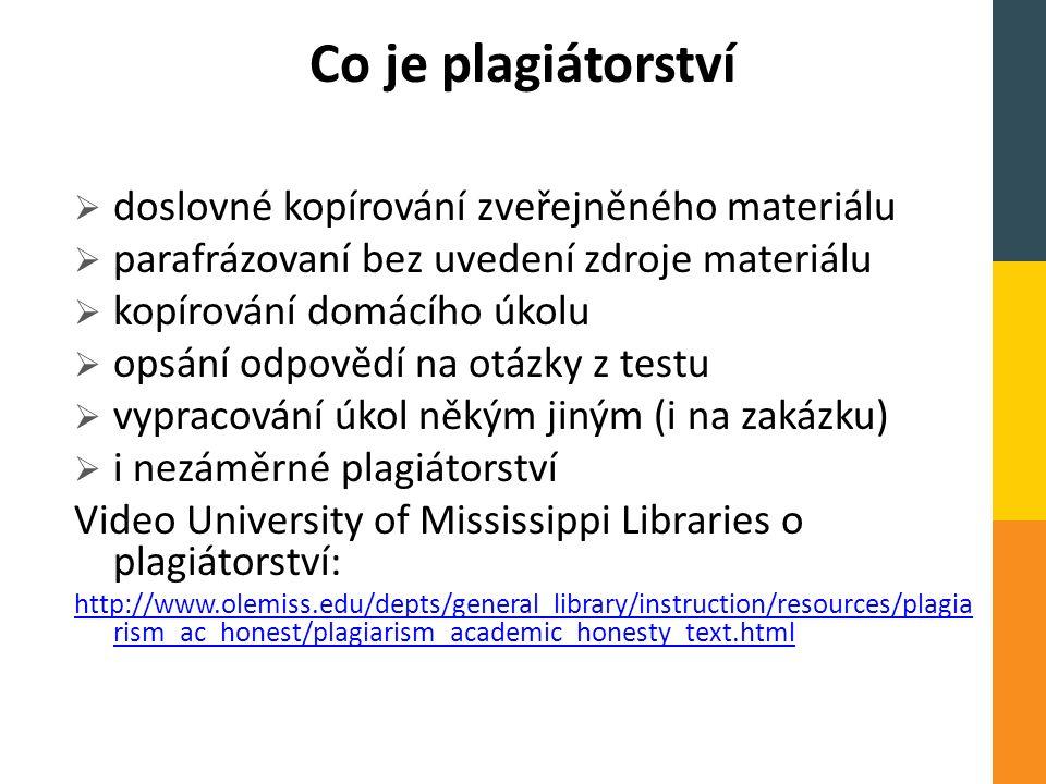 Co je plagiátorství  doslovné kopírování zveřejněného materiálu  parafrázovaní bez uvedení zdroje materiálu  kopírování domácího úkolu  opsání odp