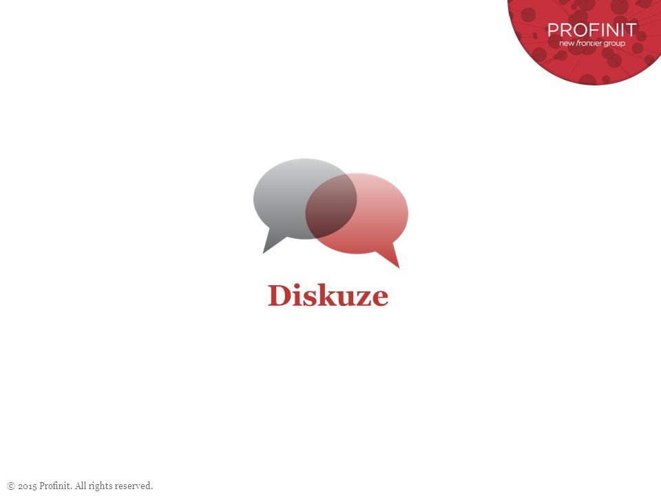 © 2015 Profinit. All rights reserved. Diskuze