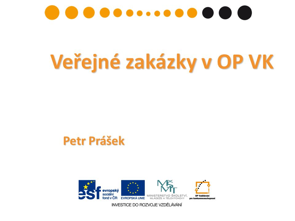 Postup řízení Náležitosti formulářů Kvalifikace a hodnocení Ukončení VZ Dělení zakázek dle PPP Výjimky a nestandardní případy Zakázky dle PPP (obsah)